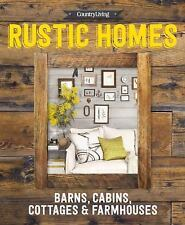 Country Living Rustic Homes: Barns, Cabins, Cottages & Farmhouses (Hardback or C