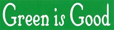 Green Is Good - Small Bumper Sticker / Decal