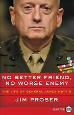 No Better Friend, No Worse Enemy : The Life of General James Mattis, Paperbac...
