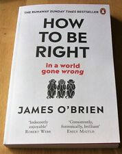 How To Be Right: ... In A World Gone Wrong by James O'Brien (Fast Free Postage