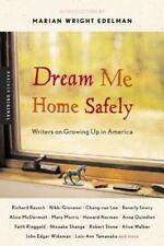 Dream Me Home Safely: Writers on Growing Up in America Marian Wright Edelman~Su