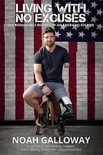 Living with No Excuses: The Remarkable Rebirth of an American Soldier by Noah...