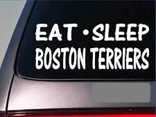 "Eat Sleep Boston Terriers Sticker *G803* 8"" vinyl dog bulldog dogtoys breed book"