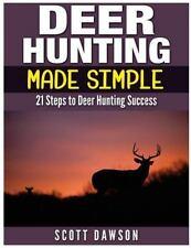 Deer Hunting Made Simple : 21 Steps to Deer Hunting Success, Paperback by Daw.