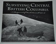 SURVEYING CENTRAL BRITISH COLUMBIA, Jay Sherwood, Frank Swannell 1920-28