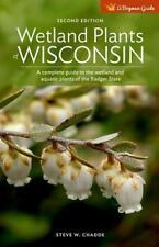 Wetland Plants of Wisconsin : A Complete Guide to the Wetland and Aquatic...