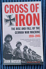 Cross of Iron - The Rise and Fall of the German War Machine, 1918-45, Mosier