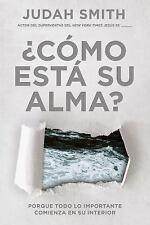 ¿Cómo Está Su Alma? : Porqué Todo lo Importante Comienza en Su Interior by...