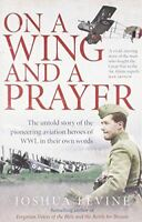 Levine, Joshua, On a Wing and a Prayer: The untold story of the pioneering aviat