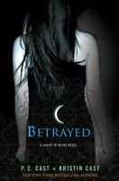Betrayed: A House of Night Novel (House of Night Novels) by P. C. Cast, Kristin
