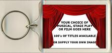 5 x Keyrings. Musical, Stage Play or Film. 100's of titles to choose from.