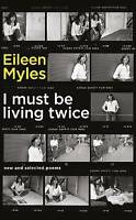 I Must be Living Twice: New and Selected Poems 1975 - 2014 by Eileen Myles...
