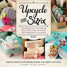 Upcycle with Sizzix: Techniques and Ideas for using Sizzix Die-Cutting and Embos