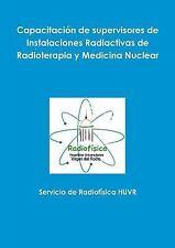 Capacitacion de Supervisores de Instalaciones Radiactivas de Radioterapia y...
