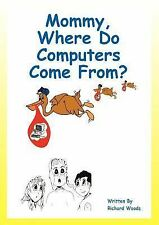 Mommy Where Do Computers Come from by Richard Woods (Paperback)