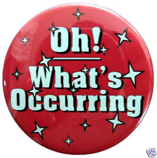 "GAVIN AND STACEY - ""Oh! Whats Occurring"" -  58mm Badge"