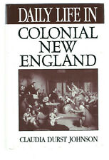 Daily Life in Colonial New England by Claudia Durst Johnson 2002 h/c