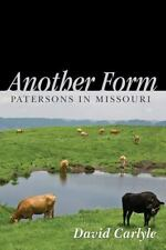 Another Form : Patersons in Missouri by David Carlyle (2013, Paperback)