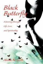 Black Butterfly : A Journey Through Life, Love, and Spirituality by Alisha...