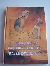 LE MESSAGE DE CATHERINE LABOURE : DYNAMISME DE VIE . 165 PAGES .TRES  BON ETAT .