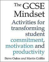 The GCSE Mindset: 40 activities for transforming student commitment, motivation