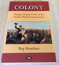 Reg Hamilton - COLONY  Strange Origins of One of the Earliest Modern Democracies