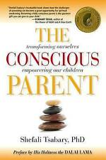 NEW The Conscious Parent: Transforming Ourselves, Empowering Our Children