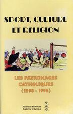 COLLECTIF, SPORT CULTURE RELIGION - LES PATRONAGES CATHOLIQUES 1898 -1998