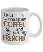 SIP COFFEE WITH FRENCHIE COFFEE MUG,  FRENCH BULLDOG COFFEE MUG, FRENCHIE MUG