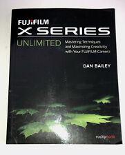 Fujifilm X Series Unlimited: Mastering Techniques & Creativity Book - Dan Bailey