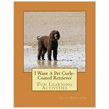 I Want a Pet Curly-Coated Retriever : Fun Learning Activities by Gail Forsyth.