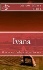Obras Reunidas de Moura Vieira: Ivana : O Mesmo Lado Avesso Do Ser by Marcos...
