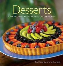 Desserts: Over 200 Classic Desserts from around the World by Morris, Ting, Lane
