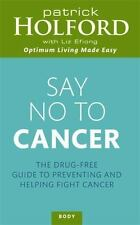 Say No to Cancer: The Drug-free Guide to Preventing and Helping Fight-ExLibrary