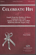 Celebrate Him with Angels from the Realms of Glory...Tom Fettke Sheet Music 1996