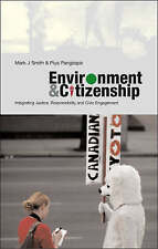 Environment and Citizenship: Integrating Justice, Responsibility and Civic Enga