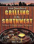 GREAT YEAR ROUND GRILLING IN THE SOUTHWEST Flavors - Culinary Traditions NEW