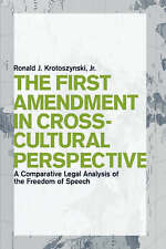 The First Amendment in Cross-Cultural Perspective: A Comparative Legal Analysis