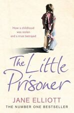 The Little Prisoner: How a childhood was stolen and a trust betrayed by Jane Ell