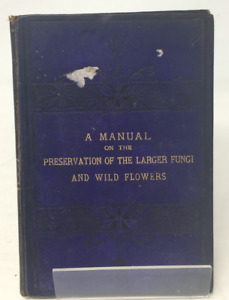 A Manual on the Preservation of the Larger Fungi by JL English 1882