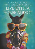 One Hundred Ways to Live With a Horse Addict, Bettison, Tina, Very Good Book