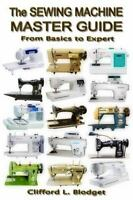 The Sewing Machine Master Guide: From Basic to Expert (Paperback or Softback)