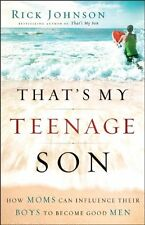 Thats My Teenage Son: How Moms Can Influence Their Boys to Become Good Men by R