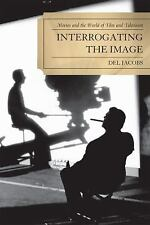 Interrogating the Image : Movies and the World of Film and Television by Del...