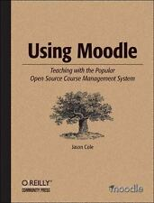 Using Moodle : Teaching with the Popular Open Source Course Management System by