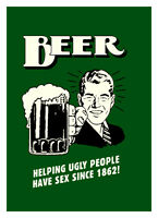 "BEER Helping Ugly people A2 CANVAS PRINT Art Poster GREEN 18""X 24"""