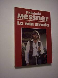 MESSNER Reinhold, LA MIA STRADA, Dall'Oglio 1983 - alpinismo, montagna