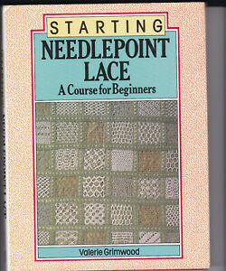 STARTING NEEDLEPOINT LACE A COURSE FOR BEGINNERS VALERIE GREENWOOD