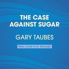 The Case Against Sugar by Gary Taubes (2016, CD, Unabridged)
