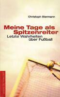 Meine Tage als Spitzenreiter * Letzte Wahrheiten über Fußball Christoph Biermann